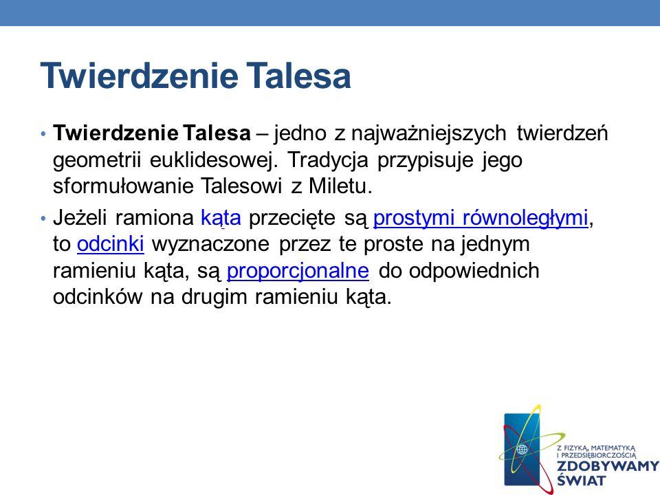 Twierdzenie Talesa Twierdzenie Talesa – jedno z najważniejszych twierdzeń geometrii euklidesowej. Tradycja przypisuje jego sformułowanie Talesowi z Mi
