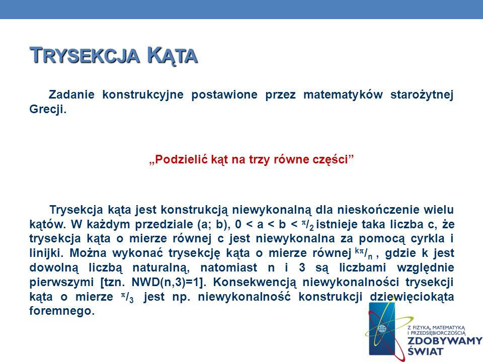 T RYSEKCJA K ĄTA Zadanie konstrukcyjne postawione przez matematyków starożytnej Grecji. Podzielić kąt na trzy równe części Trysekcja kąta jest konstru