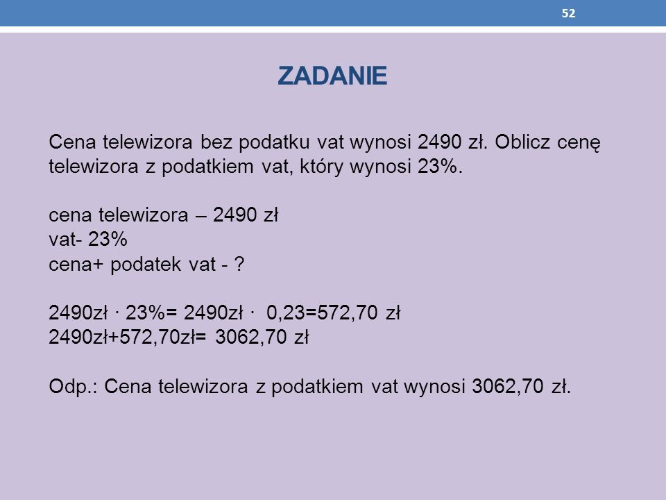 ZADANIE Cena telewizora bez podatku vat wynosi 2490 zł. Oblicz cenę telewizora z podatkiem vat, który wynosi 23%. cena telewizora – 2490 zł vat- 23% c
