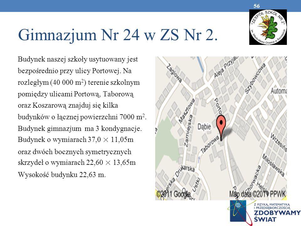 Gimnazjum Nr 24 w ZS Nr 2. Budynek naszej szkoły usytuowany jest bezpośrednio przy ulicy Portowej. Na rozległym (40 000 m 2 ) terenie szkolnym pomiędz