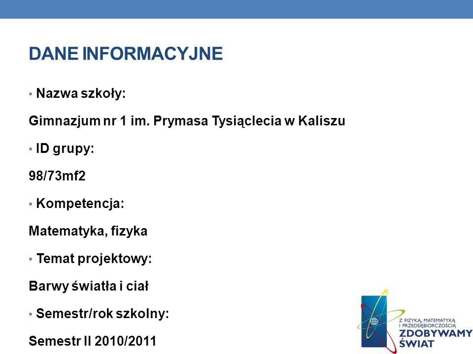 DANE INFORMACYJNE Nazwa szkoły: Gimnazjum nr 1 im. Prymasa Tysiąclecia w Kaliszu ID grupy: 98/73mf2 Kompetencja: Matematyka, fizyka Temat projektowy: