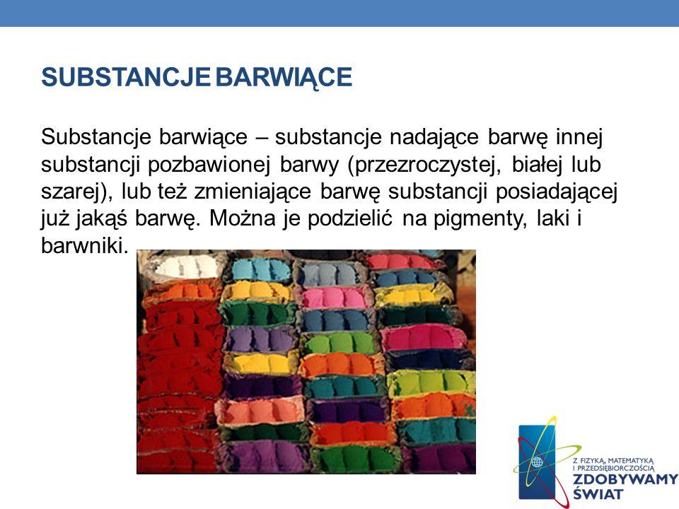 SUBSTANCJE BARWIĄCE Substancje barwiące – substancje nadające barwę innej substancji pozbawionej barwy (przezroczystej, białej lub szarej), lub też zm