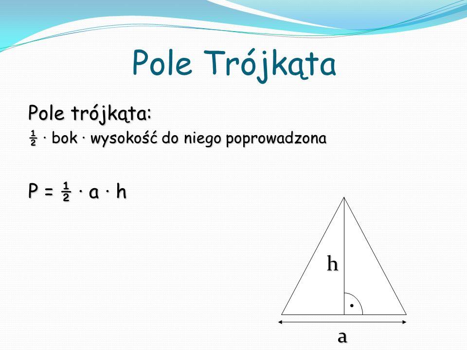 Pole Trójkąta Pole trójkąta: ½ bok wysokość do niego poprowadzona P = ½ a h h a