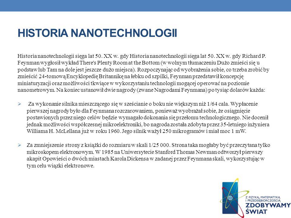 HISTORIA NANOTECHNOLOGII Historia nanotechnologii sięga lat 50. XX w. gdy Historia nanotechnologii sięga lat 50. XX w. gdy Richard P. Feynman wygłosił