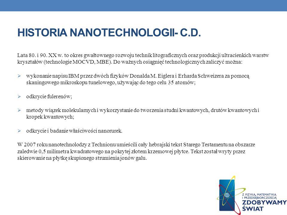 HISTORIA NANOTECHNOLOGII- C.D. Lata 80. i 90. XX w. to okres gwałtownego rozwoju technik litograficznych oraz produkcji ultracienkich warstw kryształó