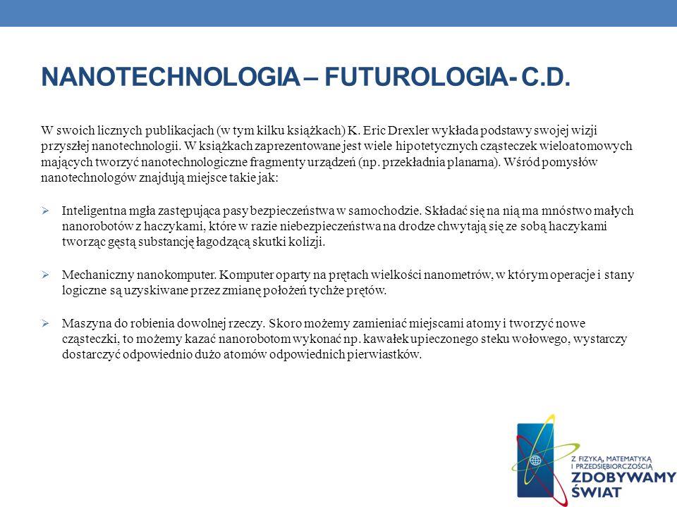 NANOTECHNOLOGIA – FUTUROLOGIA- C.D. W swoich licznych publikacjach (w tym kilku książkach) K. Eric Drexler wykłada podstawy swojej wizji przyszłej nan