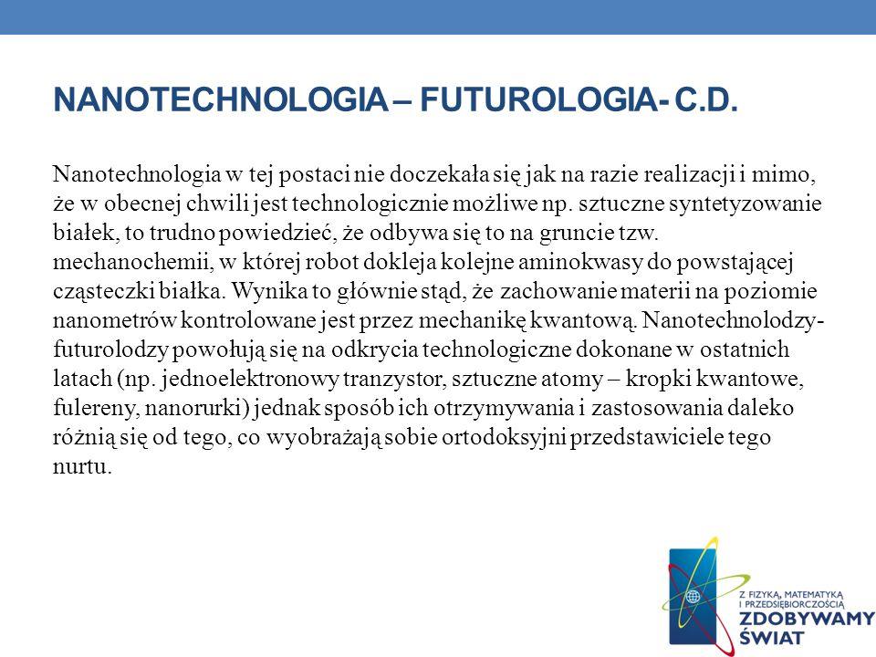 NANOTECHNOLOGIA – FUTUROLOGIA- C.D. Nanotechnologia w tej postaci nie doczekała się jak na razie realizacji i mimo, że w obecnej chwili jest technolog