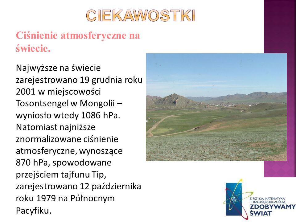 Ciśnienie atmosferyczne na świecie. Najwyższe na świecie zarejestrowano 19 grudnia roku 2001 w miejscowości Tosontsengel w Mongolii – wyniosło wtedy 1