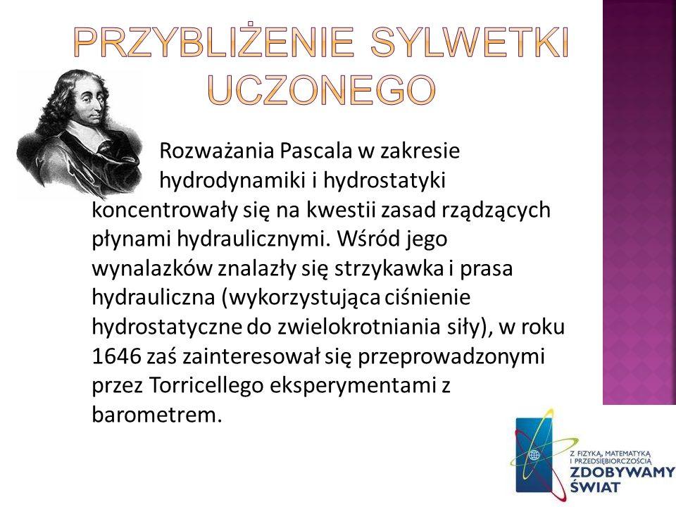 Rozważania Pascala w zakresie hydrodynamiki i hydrostatyki koncentrowały się na kwestii zasad rządzących płynami hydraulicznymi. Wśród jego wynalazków