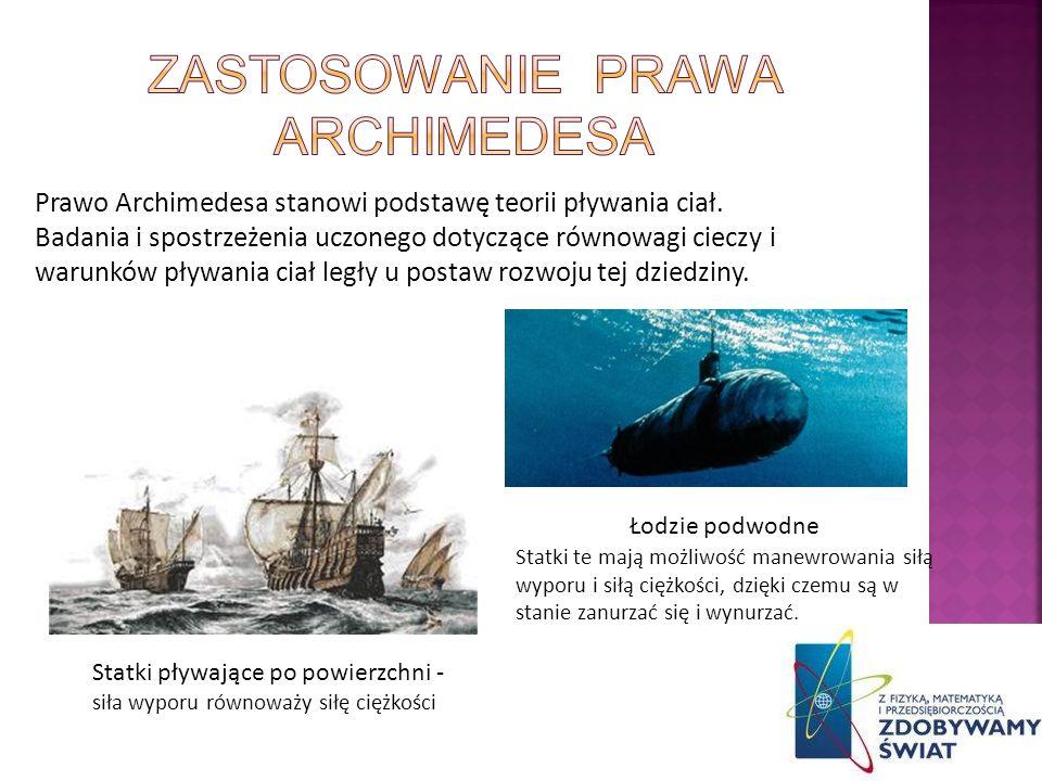 Prawo Archimedesa stanowi podstawę teorii pływania ciał. Badania i spostrzeżenia uczonego dotyczące równowagi cieczy i warunków pływania ciał legły u