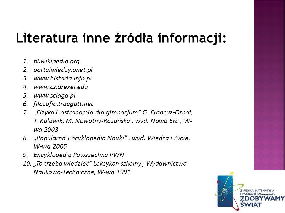 1.pl.wikipedia.org 2.portalwiedzy.onet.pl 3.www.historia.info.pl 4.www.cs.drexel.edu 5.www.sciaga.pl 6.filozofia.traugutt.net 7.Fizyka i astronomia dl