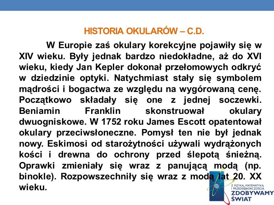 HISTORIA OKULARÓW – C.D. W Europie zaś okulary korekcyjne pojawiły się w XIV wieku. Były jednak bardzo niedokładne, aż do XVI wieku, kiedy Jan Kepler