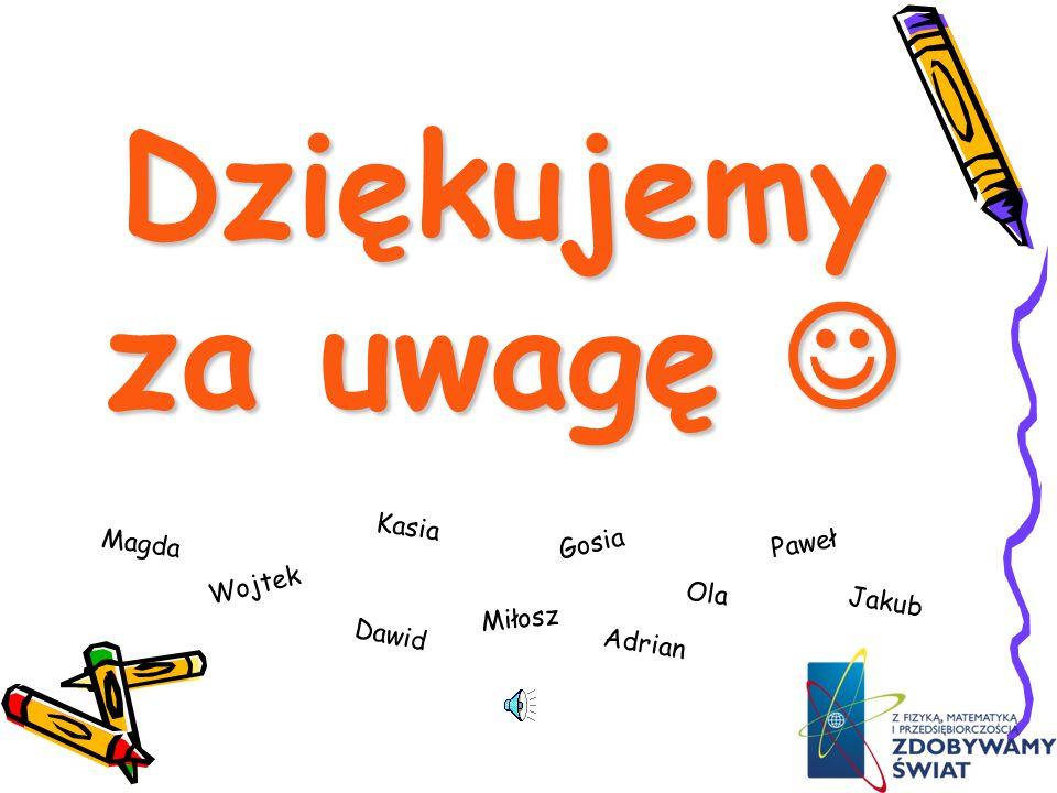 Dziękujemy za uwagę Dziękujemy za uwagę Magda Kasia Gosia Ola Wojtek Dawid Miłosz Adrian Paweł Jakub