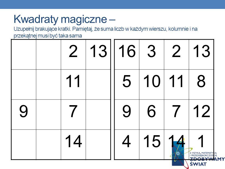 Kwadraty magiczne – Uzupełnij brakujące kratki. Pamiętaj, że suma liczb w każdym wierszu, kolumnie i na przekątnej musi być taka sama 213 11 97 14 163