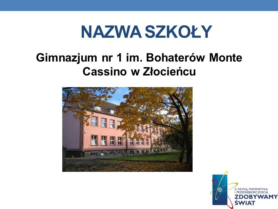 NAZWA SZKOŁY Gimnazjum nr 1 im. Bohaterów Monte Cassino w Złocieńcu