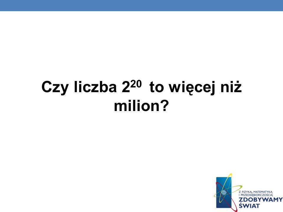 Czy liczba 2 20 to więcej niż milion?