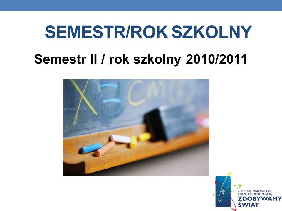 SEMESTR/ROK SZKOLNY Semestr II / rok szkolny 2010/2011