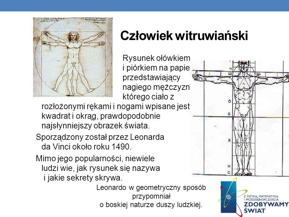 Człowiek witruwiański Rysunek ołówkiem i piórkiem na papierze, przedstawiający nagiego mężczyznę, którego ciało z rozłożonymi rękami i nogami wpisane