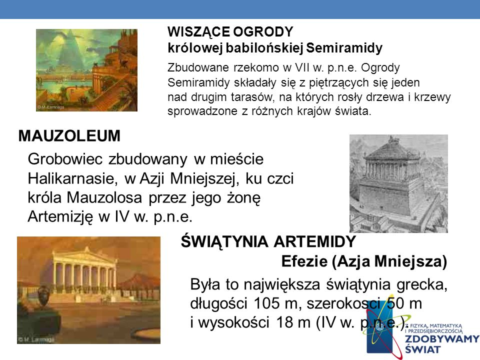 WISZĄCE OGRODY królowej babilońskiej Semiramidy Zbudowane rzekomo w VII w. p.n.e. Ogrody Semiramidy składały się z piętrzących się jeden nad drugim ta