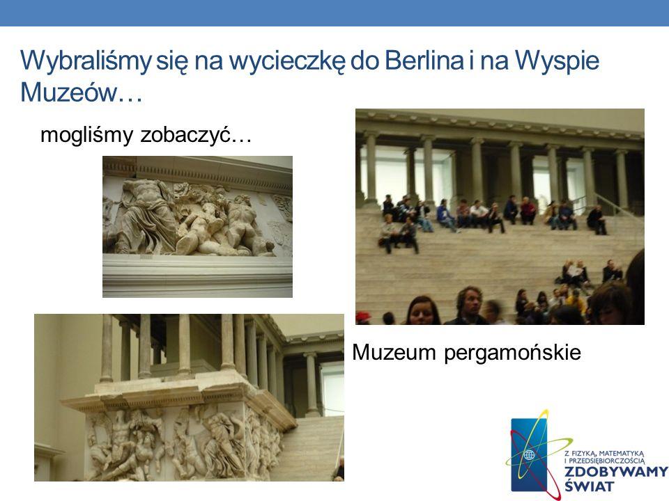 Wybraliśmy się na wycieczkę do Berlina i na Wyspie Muzeów… mogliśmy zobaczyć… Muzeum pergamońskie