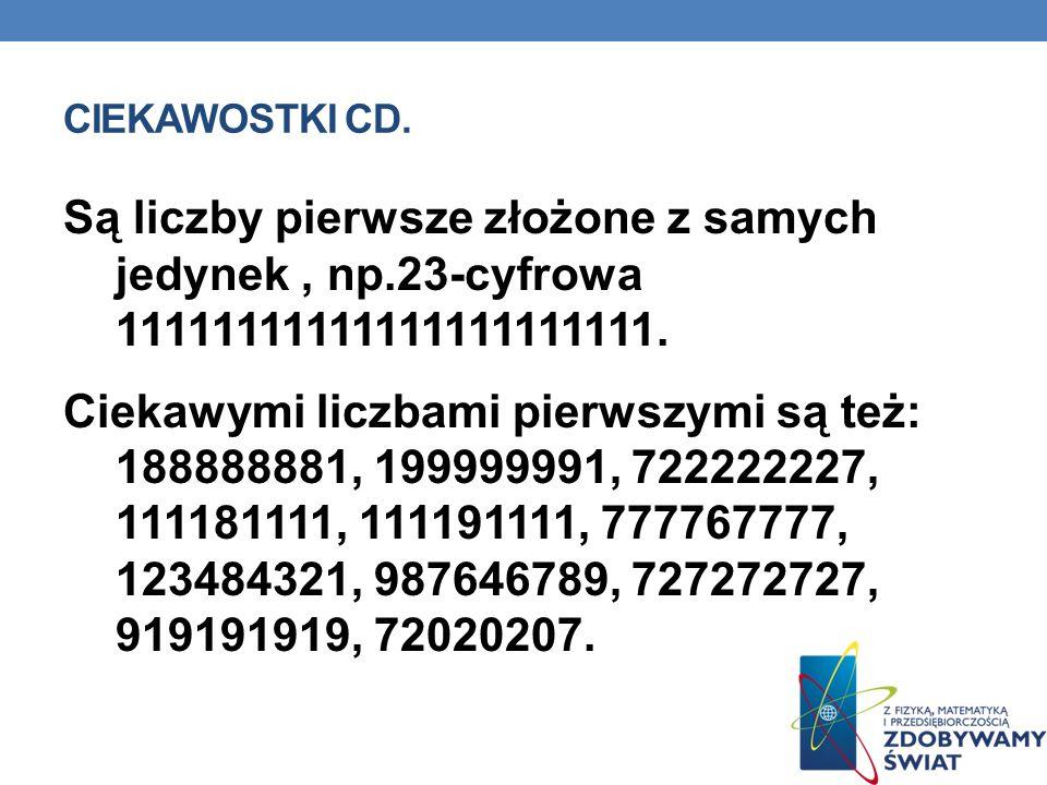 CIEKAWOSTKI CD. Są liczby pierwsze złożone z samych jedynek, np.23-cyfrowa 11111111111111111111111. Ciekawymi liczbami pierwszymi są też: 188888881, 1