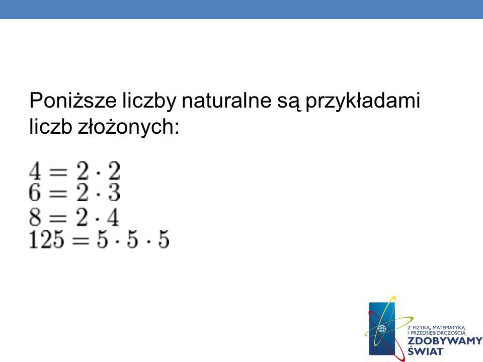 Poniższe liczby naturalne są przykładami liczb złożonych: