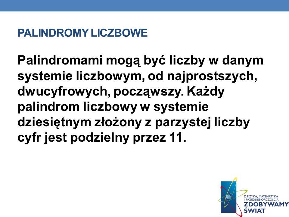 PALINDROMY LICZBOWE Palindromami mogą być liczby w danym systemie liczbowym, od najprostszych, dwucyfrowych, począwszy. Każdy palindrom liczbowy w sys
