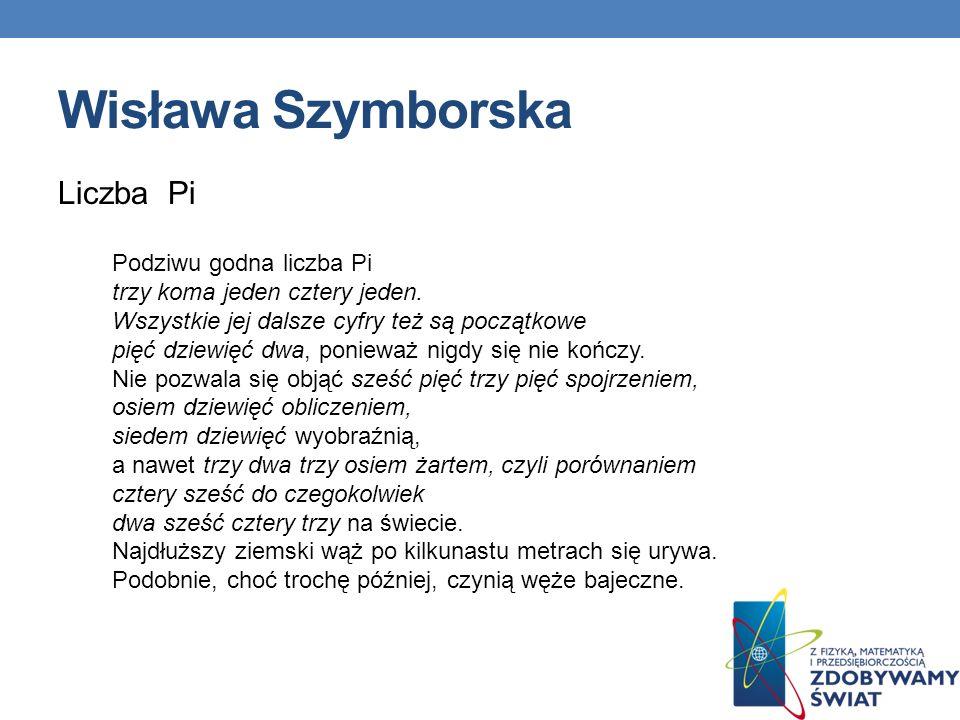 Wisława Szymborska Liczba Pi Podziwu godna liczba Pi trzy koma jeden cztery jeden. Wszystkie jej dalsze cyfry też są początkowe pięć dziewięć dwa, pon
