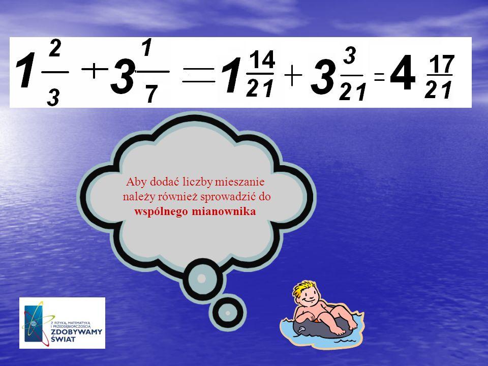 Aby dodać liczby mieszanie należy również sprowadzić do wspólnego mianownika