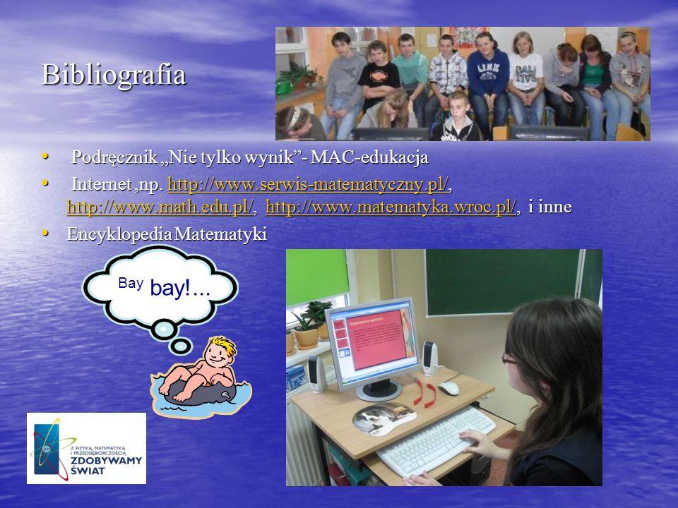 Bibliografia Podręcznik Nie tylko wynik- MAC-edukacja Podręcznik Nie tylko wynik- MAC-edukacja Internet,np. http://www.serwis-matematyczny.pl/, http:/