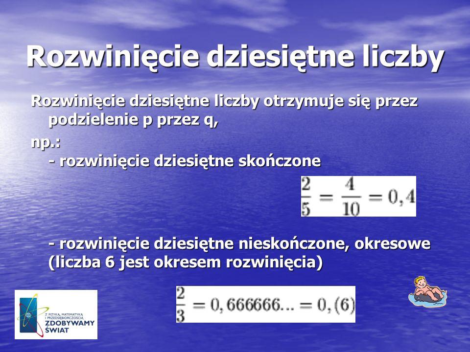 Rozwinięcie dziesiętne liczby Rozwinięcie dziesiętne liczby otrzymuje się przez podzielenie p przez q, np.: - rozwinięcie dziesiętne skończone - rozwi