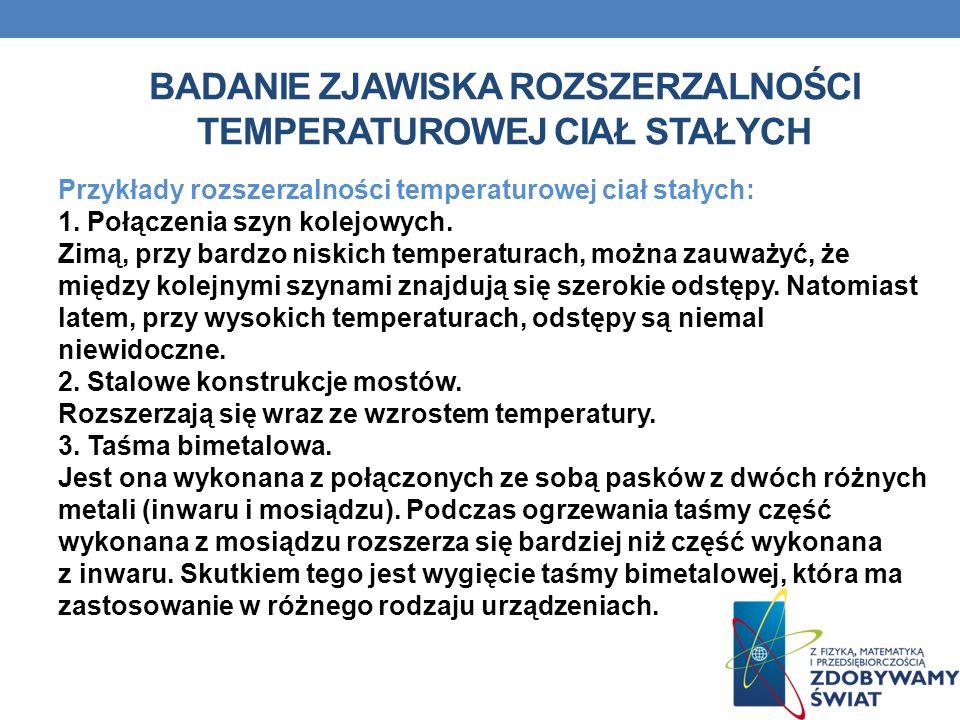 BADANIE ZJAWISKA ROZSZERZALNOŚCI TEMPERATUROWEJ CIAŁ STAŁYCH Przykłady rozszerzalności temperaturowej ciał stałych: 1.