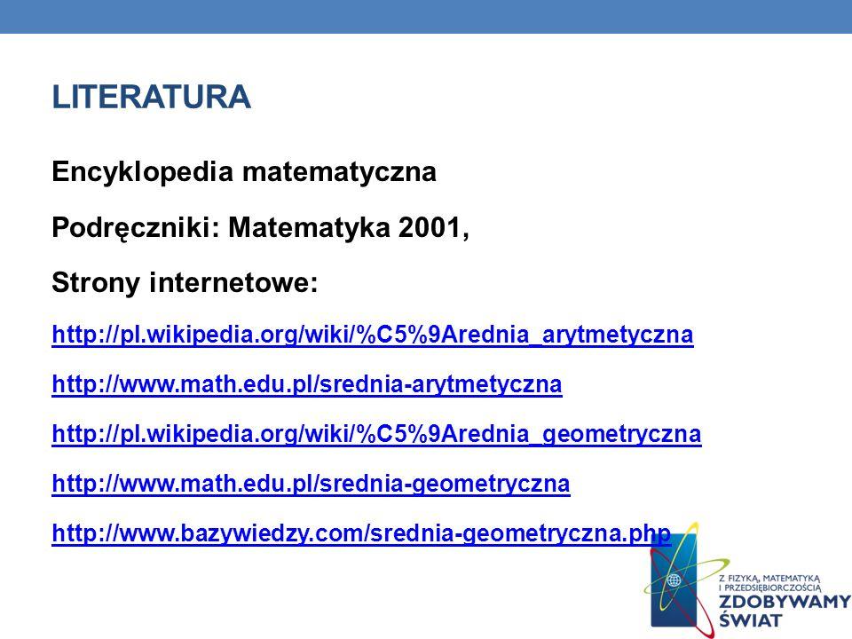 LITERATURA Encyklopedia matematyczna Podręczniki: Matematyka 2001, Strony internetowe: http://pl.wikipedia.org/wiki/%C5%9Arednia_arytmetyczna http://w