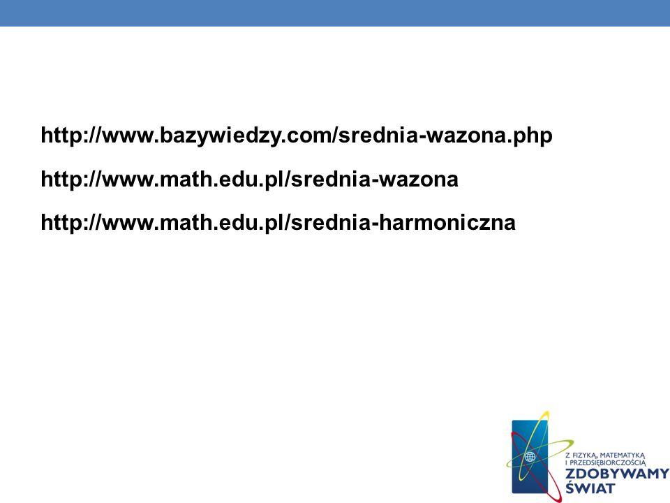 http://www.bazywiedzy.com/srednia-wazona.php http://www.math.edu.pl/srednia-wazona http://www.math.edu.pl/srednia-harmoniczna
