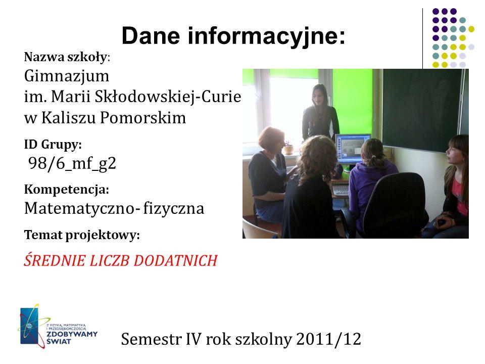 Dane informacyjne: Nazwa szkoły: Gimnazjum im. Marii Skłodowskiej-Curie w Kaliszu Pomorskim ID Grupy: 98/6_mf_g2 Kompetencja: Matematyczno- fizyczna T