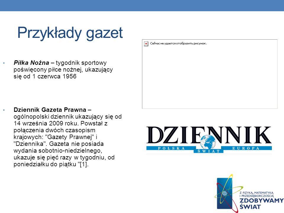 Przykłady gazet Gazeta Szamotulska – jedno z najstarszych pism lokalnych w powiecie szamotulskim Rzeczpospolita – gazeta codzienna, jeden z najbardziej opiniotwórczych tytułów prasowych w naszym kraju