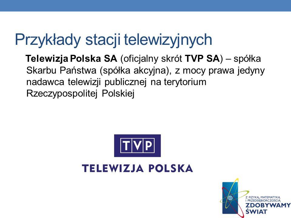 Przykłady stacji telewizyjnych TVN – polska komercyjna stacja telewizyjna, wchodząca w skład Grupy TVN należącej do grupy medialnej ITI.