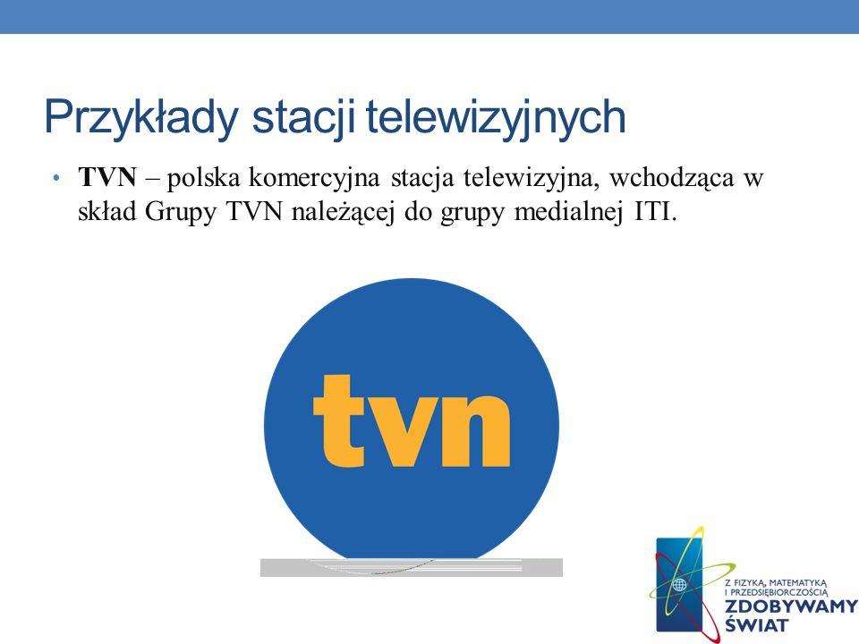 Przykłady stacji telewizyjnych Polsat – telewizja komercyjna, która jako pierwsza w Polsce otrzymała koncesję na nadawanie ogólnopolskie.