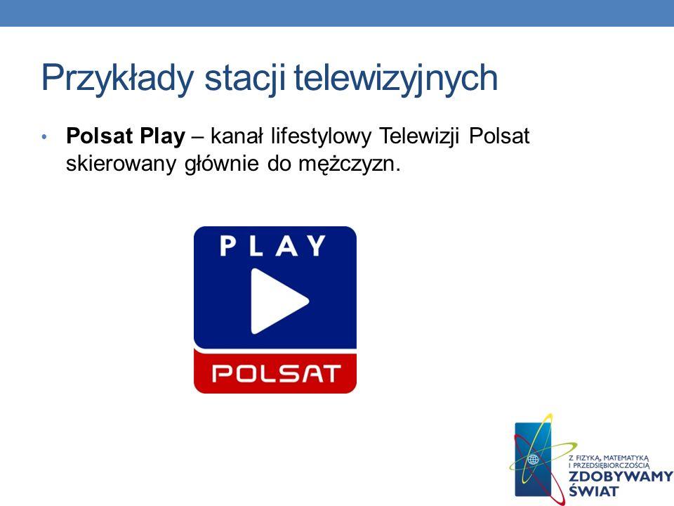 Przykłady stacji telewizyjnych Extreme Sports Channel – amerykańska, komercyjna stacja telewizyjna dostępna na platformach cyfrowych Cyfra+ i Cyfrowy Polsat w polskiej wersji językowej.