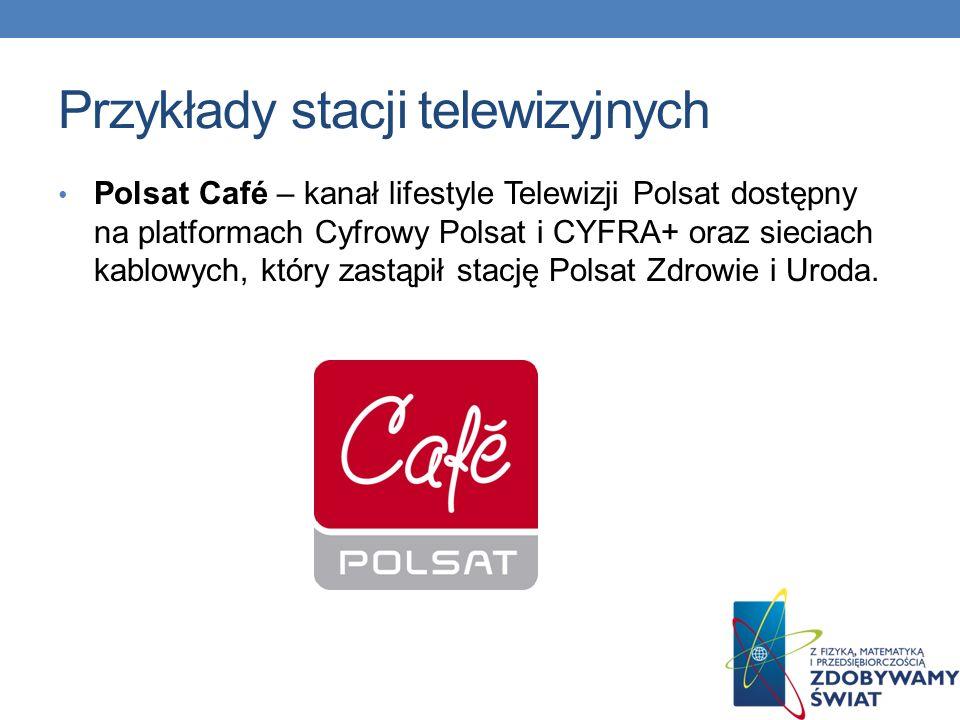 Przykłady stacji telewizyjnych Polsat News – kanał informacyjno-publicystyczny grupy Polsat, nadający od 7 czerwca 2008 roku.