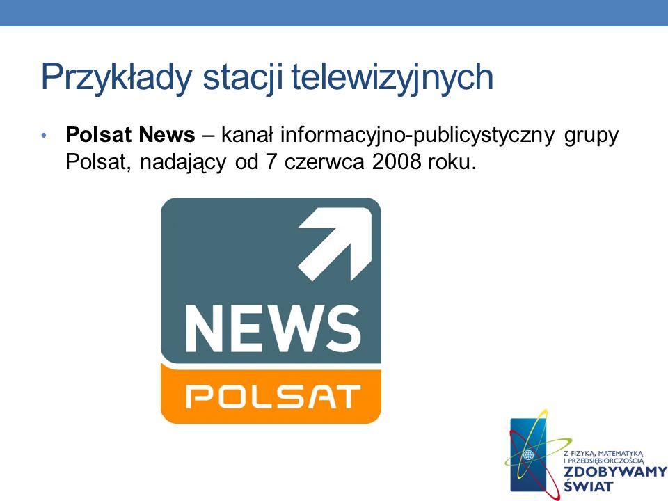 Przykłady stacji telewizyjnych TVN24 – najstarsza polska telewizja informacyjna, nadająca program przez całą dobę.