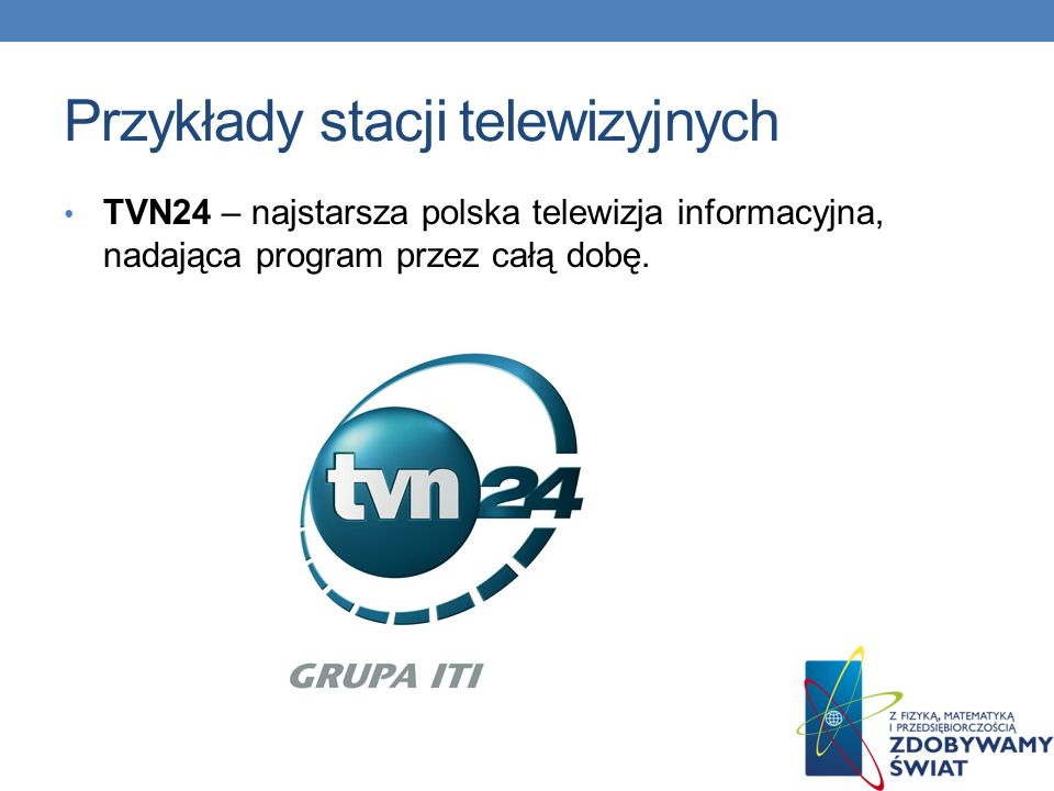 Przykłady stacji telewizyjnych TVN Turbo – kanał kierowany dla mężczyzn, emituje programy motoryzacyjne, sportowe, dla majsterkowiczów, dokumentalne oraz erotyczne.