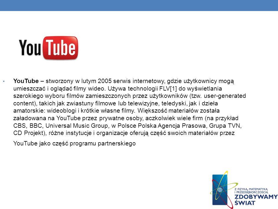 YouTube – stworzony w lutym 2005 serwis internetowy, gdzie użytkownicy mogą umieszczać i oglądać filmy wideo. Używa technologii FLV[1] do wyświetlania