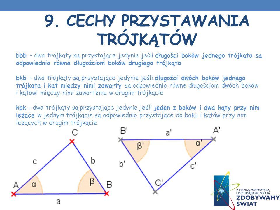 9. CECHY PRZYSTAWANIA TRÓJKĄTÓW bbb - dwa trójkąty są przystające jedynie jeśli długości boków jednego trójkąta są odpowiednio równe długościom boków