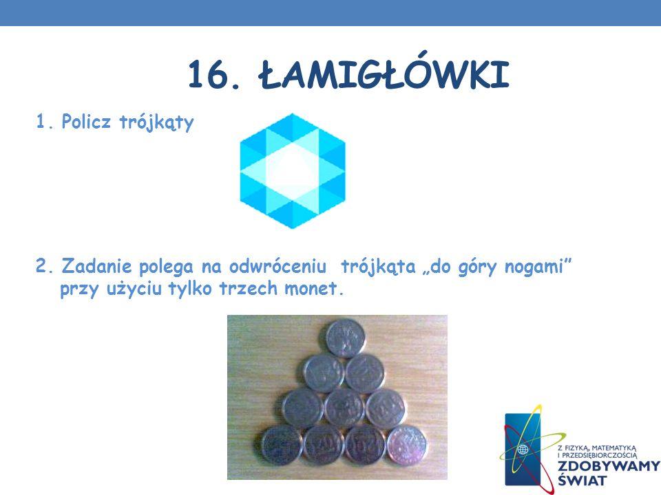 16.ŁAMIGŁÓWKI 1. Policz trójkąty 2.