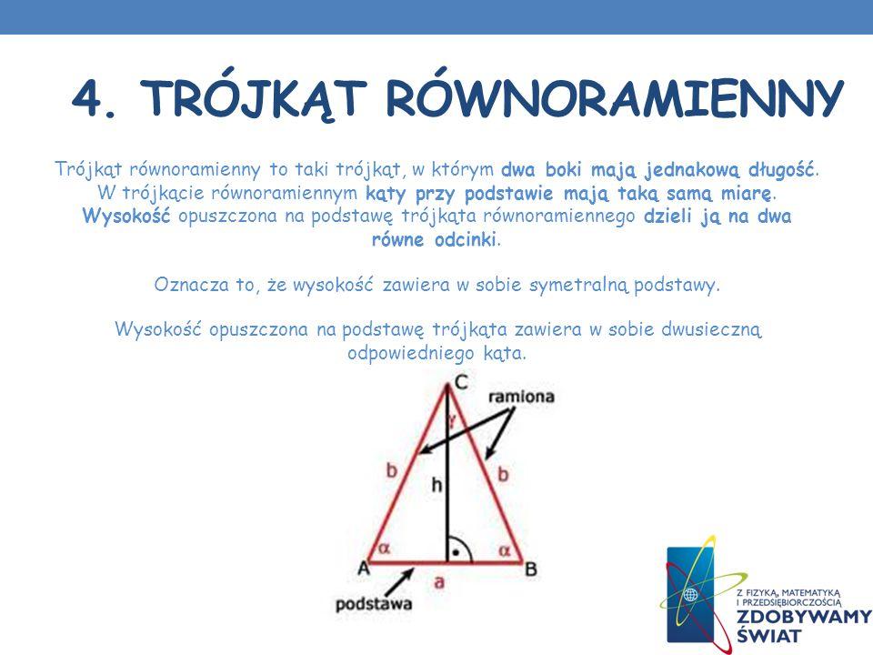 4. TRÓJKĄT RÓWNORAMIENNY Trójkąt równoramienny to taki trójkąt, w którym dwa boki mają jednakową długość. W trójkącie równoramiennym kąty przy podstaw