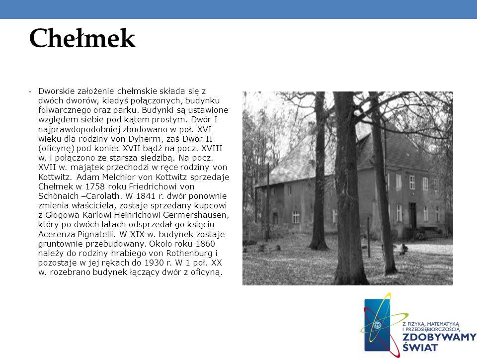 Chełmek Dworskie założenie chełmskie składa się z dw ó ch dwor ó w, kiedyś połączonych, budynku folwarcznego oraz parku. Budynki są ustawione względem