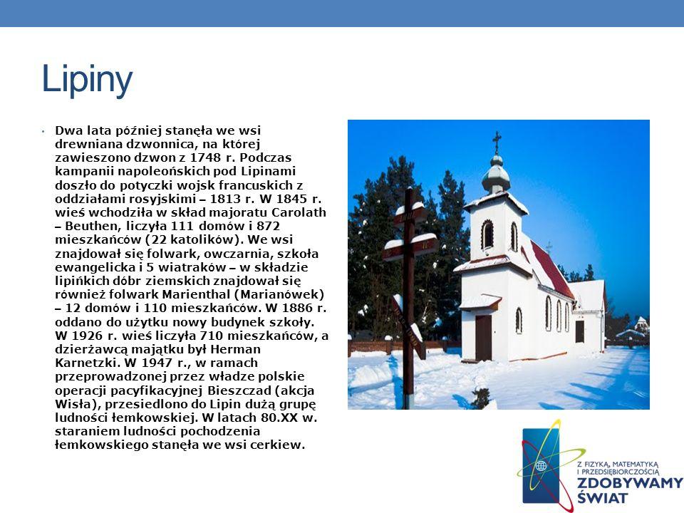 Lipiny Dwa lata p ó źniej stanęła we wsi drewniana dzwonnica, na kt ó rej zawieszono dzwon z 1748 r. Podczas kampanii napoleońskich pod Lipinami doszł