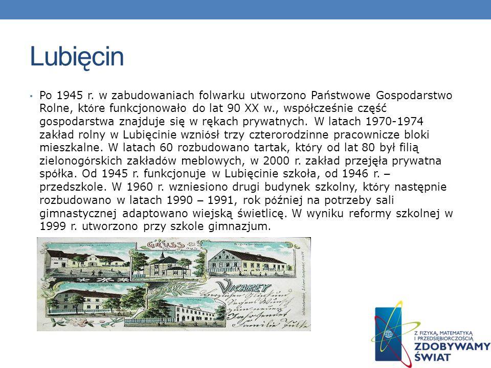 Lubięcin Po 1945 r. w zabudowaniach folwarku utworzono Państwowe Gospodarstwo Rolne, kt ó re funkcjonowało do lat 90 XX w., wsp ó łcześnie część gospo