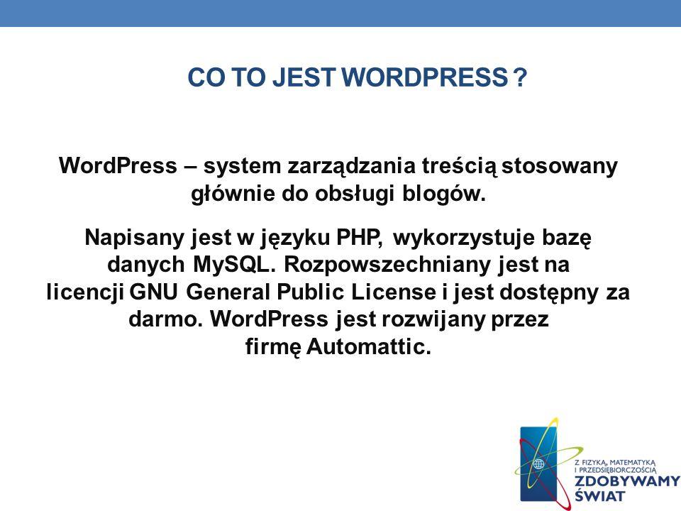 CO TO JEST WORDPRESS ? WordPress – system zarządzania treścią stosowany głównie do obsługi blogów. Napisany jest w języku PHP, wykorzystuje bazę danyc